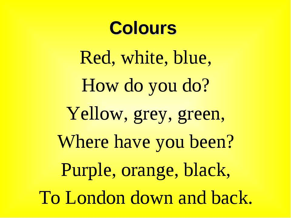 Colours Red, white, blue, How do you do? Yellow, grey, green, Where have you ...