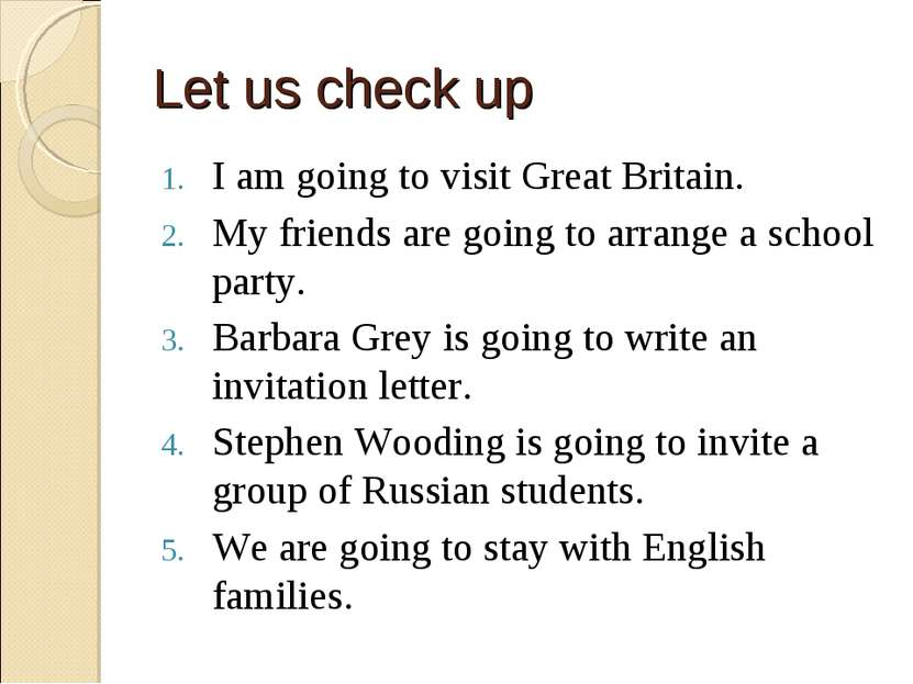 Let us check up I am going to visit Great Britain. My friends are going to ar...