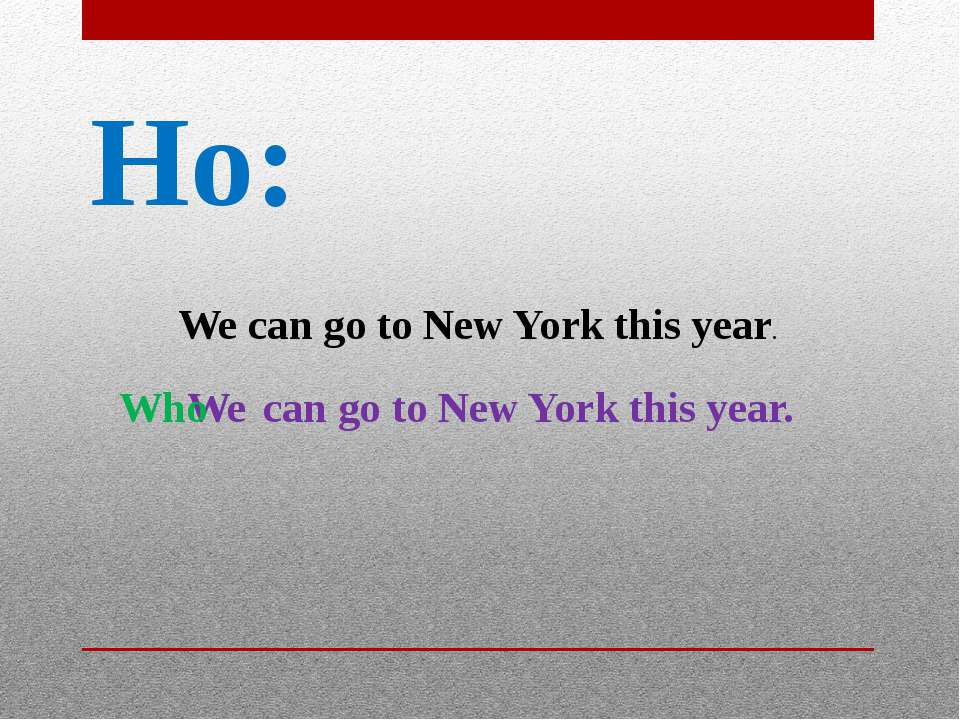 Но: We can go to New York this year. We can go to New York this year. Who