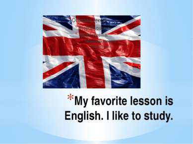 My favorite lesson is English. I like to study.