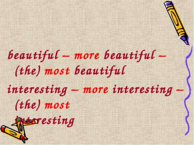 beautiful – more beautiful – (the) most beautiful interesting – more interest...