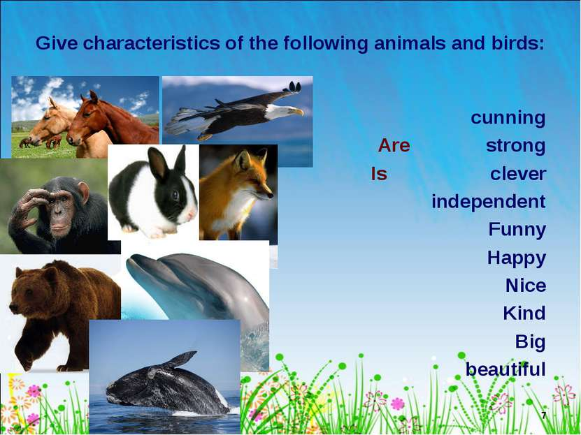 * Give characteristics of the following animals and birds: cunning Are strong...