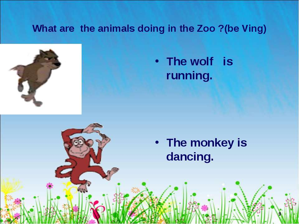 * What are the animals doing in the Zoo ?(be Ving) The wolf is running. The m...