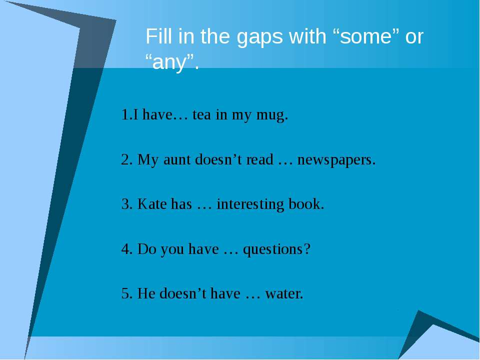 "Fill in the gaps with ""some"" or ""any"". 1.I have… tea in my mug. 2. My aunt do..."