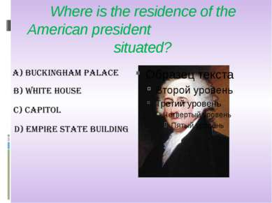 Where is the residence of the American president situated?