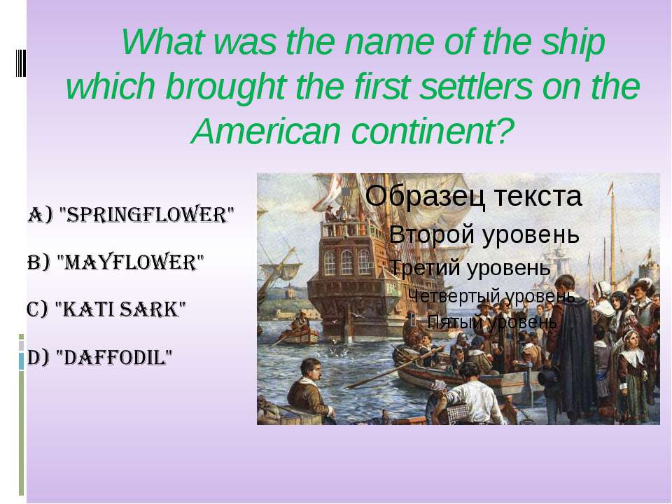 What was the name of the ship which brought the first settlers on the America...