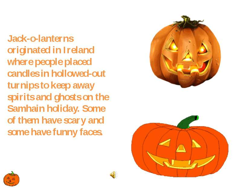 Jack-o-lanterns originated in Ireland where people placed candles in hollowed...