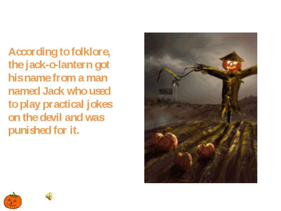 According to folklore, the jack-o-lantern got his name from a man named Jack ...