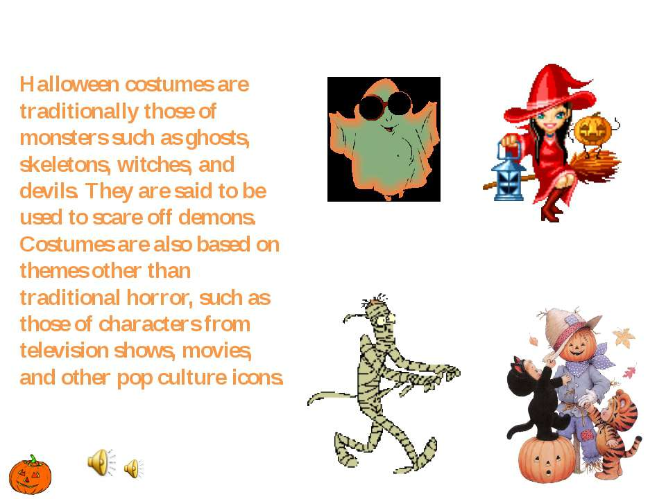 Halloween costumes are traditionally those of monsters such as ghosts, skelet...