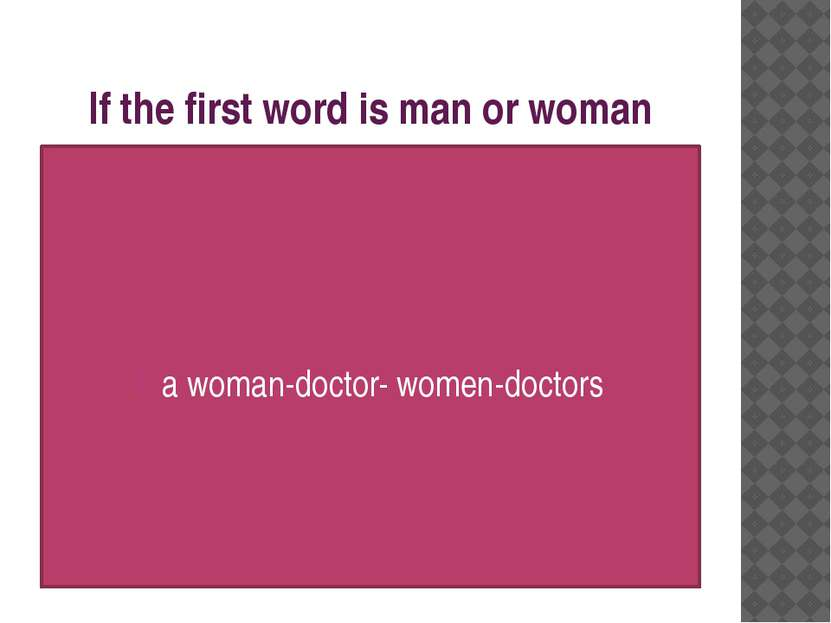 If the first word is man or woman a woman-doctor- women-doctors
