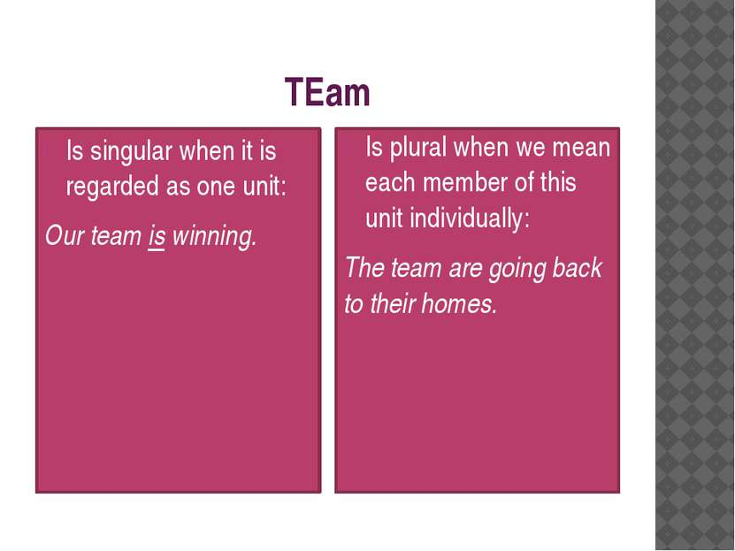 TEam Is singular when it is regarded as one unit: Our team is winning. Is plu...
