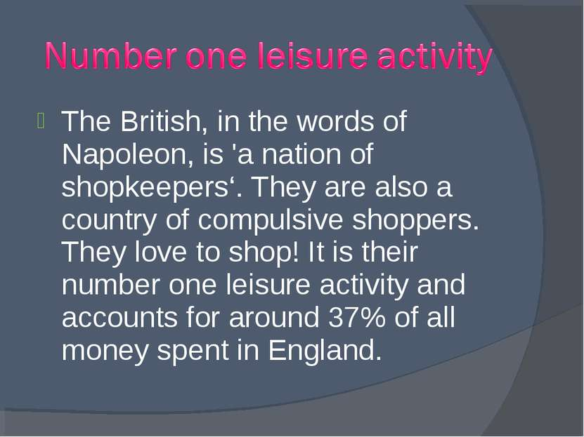 The British, in the words of Napoleon, is 'a nation of shopkeepers'. They are...