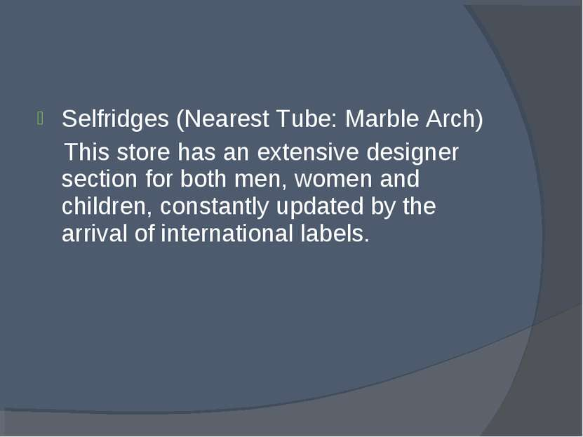 Selfridges (Nearest Tube: Marble Arch) This store has an extensive designer s...
