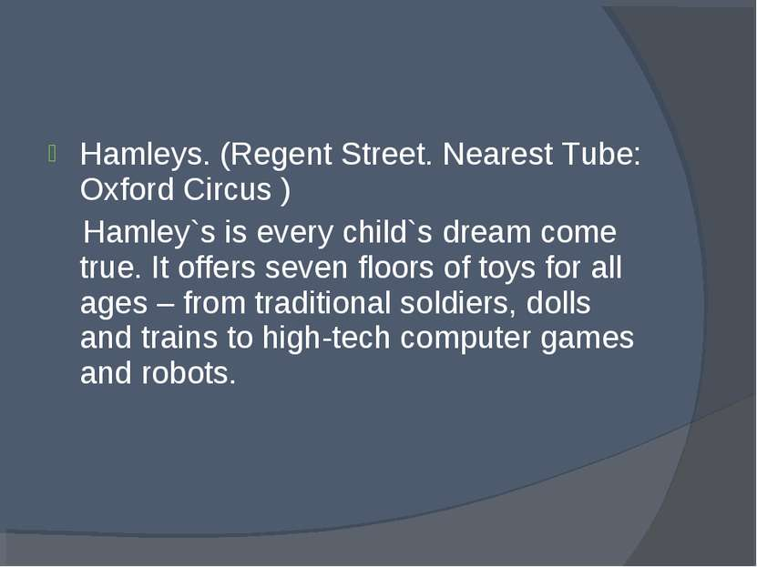 Hamleys. (Regent Street. Nearest Tube: Oxford Circus ) Hamley`s is every chil...