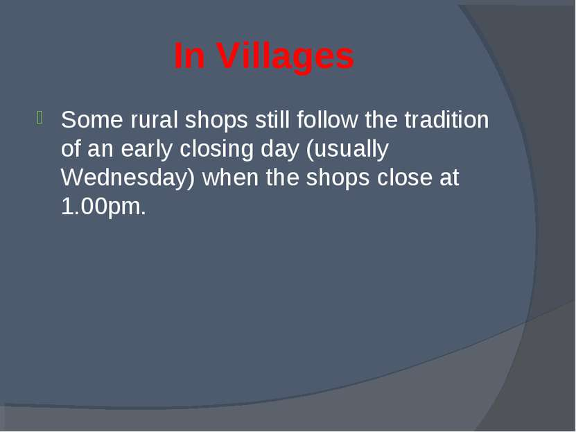 In Villages Some rural shops still follow the tradition of an early closing d...