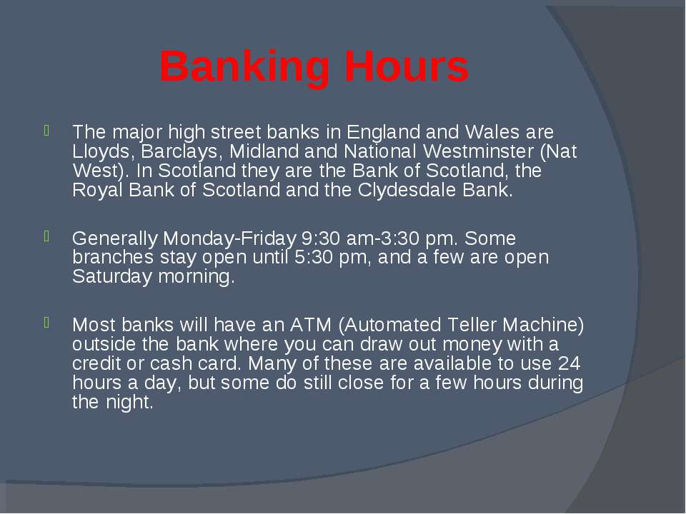 Banking Hours The major high street banks in England and Wales are Lloyds, Ba...