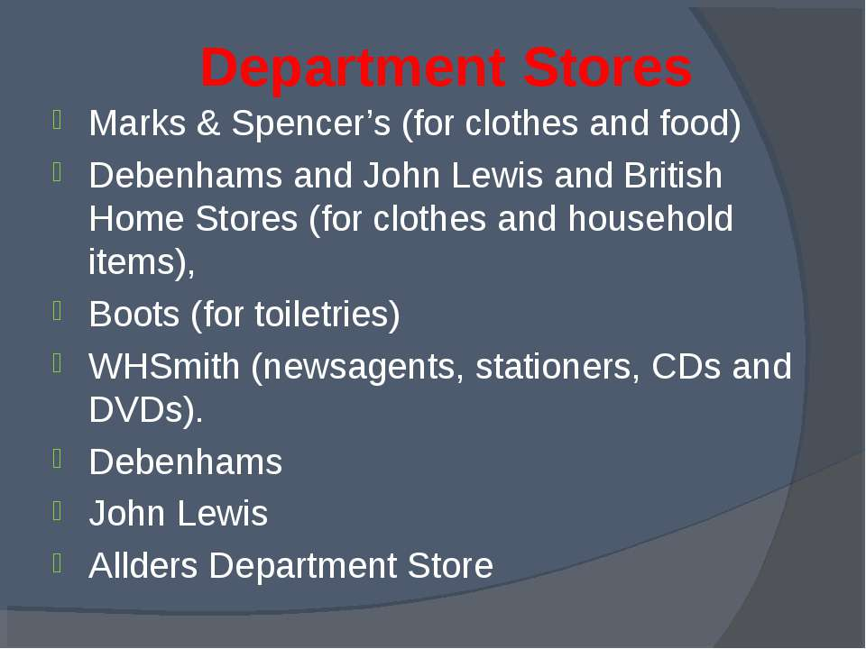 Department Stores Marks & Spencer's (for clothes and food) Debenhams and John...