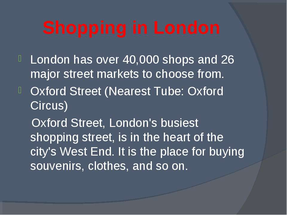 Shopping in London London has over 40,000 shops and 26 major street markets t...