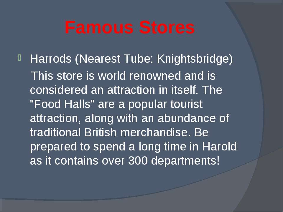 Famous Stores Harrods (Nearest Tube: Knightsbridge) This store is world renow...