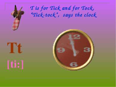 "T is for Tick and for Tock. ""Tick-tock"", says the clock Tt [ti:]"