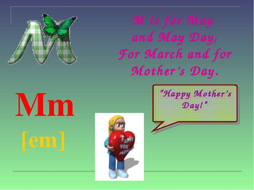 "M is for May and May Day, For March and for Mother's Day. Mm [em] ""Happy Moth..."