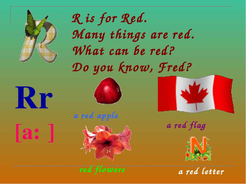 R is for Red. Many things are red. What can be red? Do you know, Fred? Rr [a:...