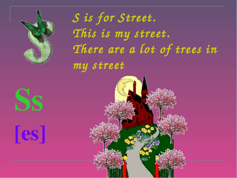 S is for Street. This is my street. There are a lot of trees in my street Ss ...