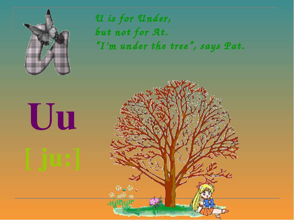 "U is for Under, but not for At. ""I'm under the tree"", says Pat. Uu [ ju:]"