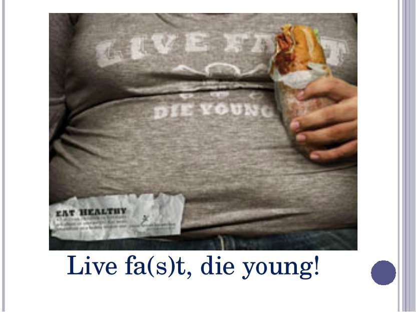 Live fa(s)t, die young!