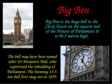 Big Ben Big Ben is the huge bell in the Clock Tower on the eastern end of the...