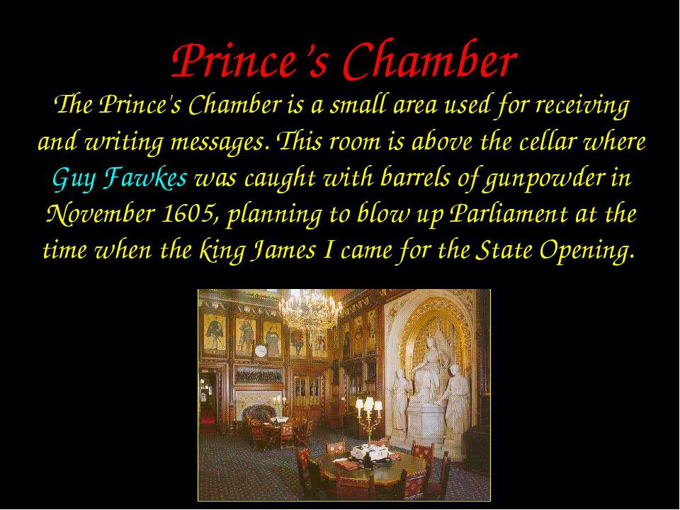 Prince's Chamber The Prince's Chamber is a small area used for receiving and ...