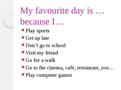 My favourite day is … because I… Play sports Get up late Don't go to school V...