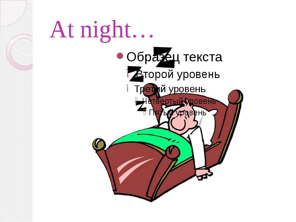 At night…