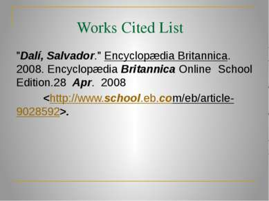"Works Cited List ""Dalí, Salvador."" Encyclopædia Britannica. 2008. Encyclopædi..."