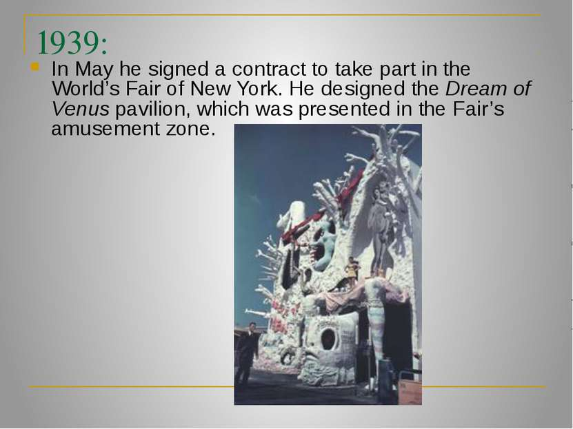 1939: In May he signed a contract to take part in the World's Fair of New Yor...