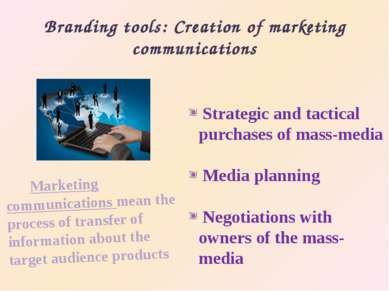 Branding tools: Creation of marketing communications Marketing communications...