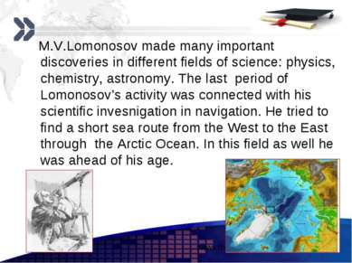 M.V.Lomonosov made many important discoveries in different fields of science:...
