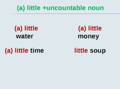 (a) little +uncountable noun (a) little water (a) little time (a) little mone...