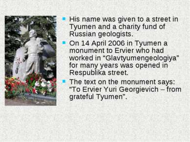 His name was given to a street in Tyumen and a charity fund of Russian geolog...