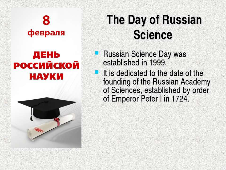 The Day of Russian Science Russian Science Day was established in 1999. It is...