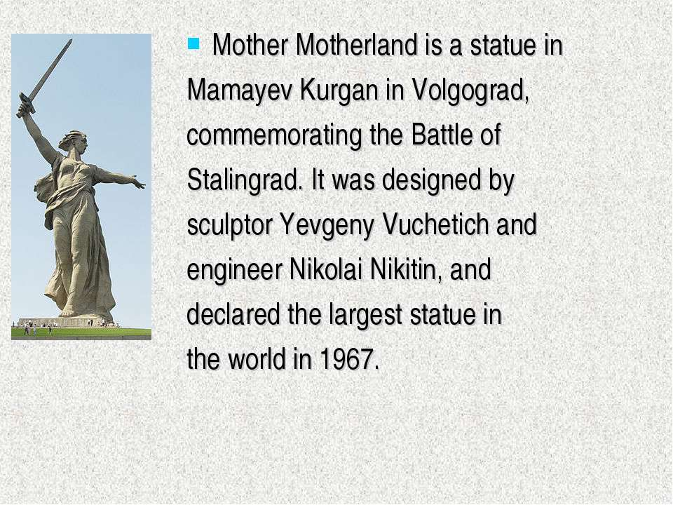 Mother Motherland is a statue in Mamayev Kurgan in Volgograd, commemorating t...