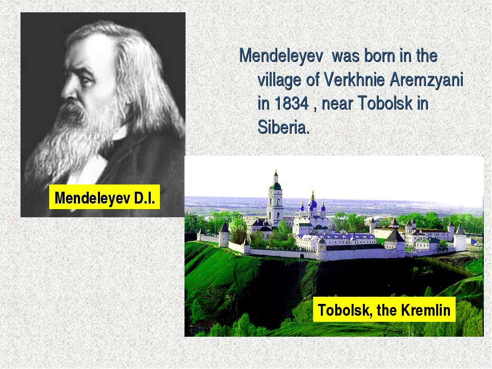 Mendeleyev was born in the village of Verkhnie Aremzyani in 1834 , near Tobol...