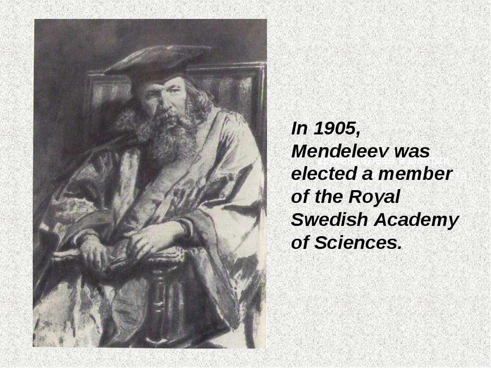 Д.Менделеев в мантии Оксфордского университета In 1905, Mendeleev was elected...