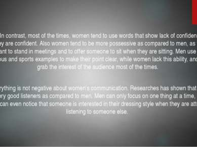 In contrast, most of the times, women tend to use words that show lack of con...