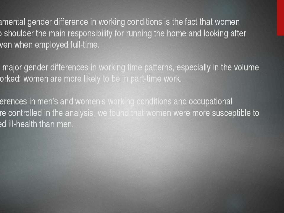 The fundamental gender difference in working conditions is the fact that wome...