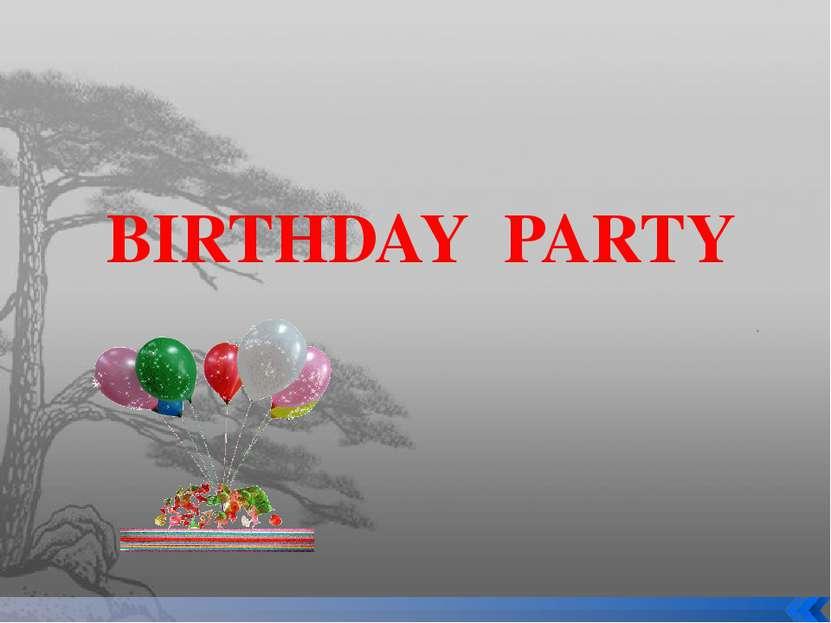 BIRTHDAY PARTY .