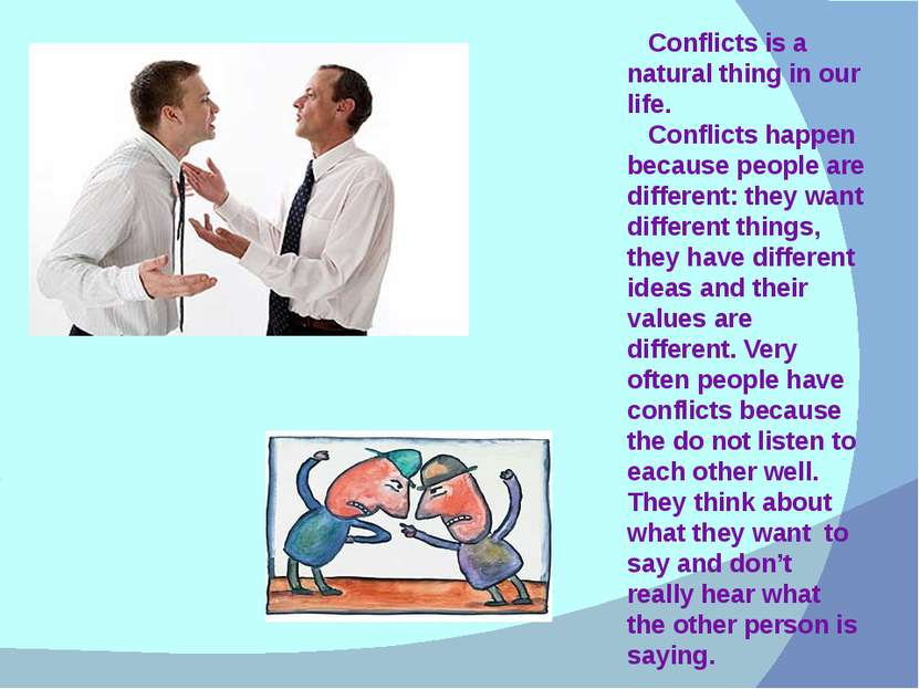 Conflicts is a natural thing in our life. Conflicts happen because people are...