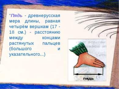 """""""Пядь - древнерусская мера длины, равная четырём вершкам (17 - 18 см.) - расс..."""