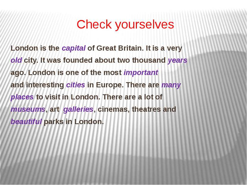 Check yourselves London is the capital of Great Britain. It is a very old cit...
