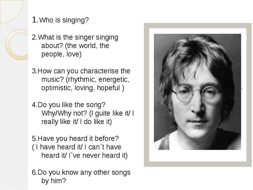 1.Who is singing? 2.What is the singer singing about? (the world, the people,...